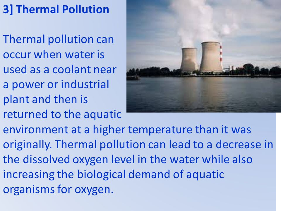 3] Thermal Pollution Thermal pollution can. occur when water is. used as a coolant near. a power or industrial.